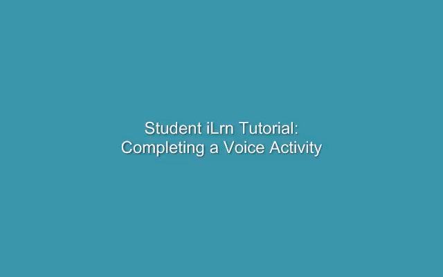 Complete I-learn voice activities by yourself or with other students.