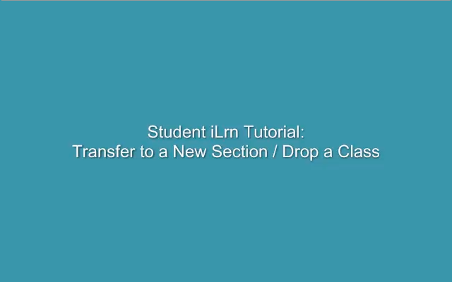 To transfer or drop a course, I-learn student workstation makes it easy.